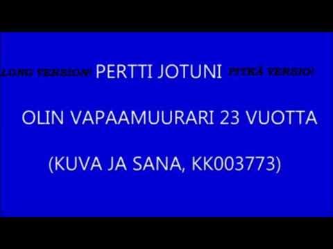 PERTTI JOTUNI, 23 VUOTTA VAPAAMUURARINA, PITKÄVERSIO!