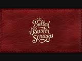 The Ballad of Buster Scruggs Trailer #2 (Netflix)