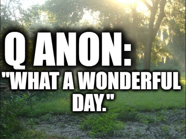 Q ANON: What a wonderful day.