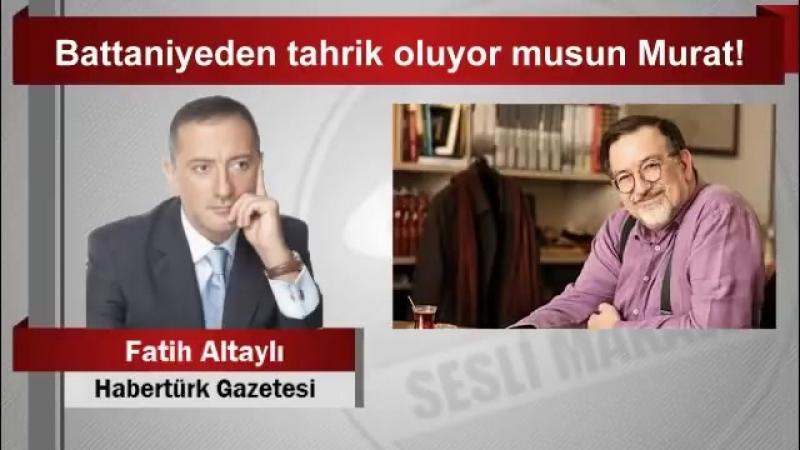 Fatih Altaylı Battaniyeden tahrik oluyor musun Murat!