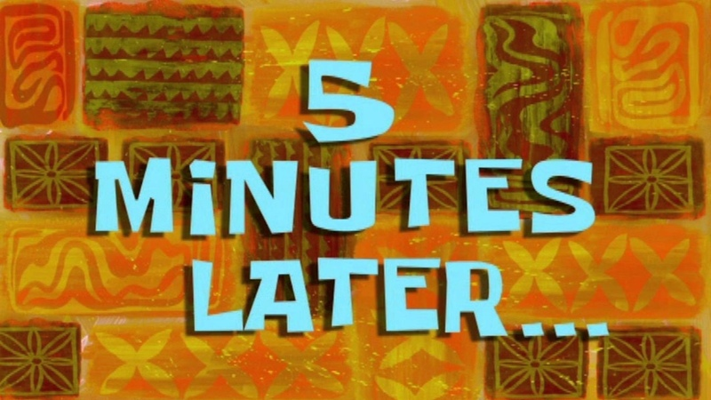 5 Minutes Later... | SpongeBob Time Card 64