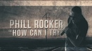 Phill Rocker - How Can I Try - Official Lyric Video