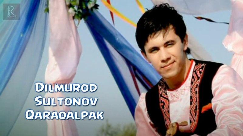 Dilmurod Sultonov - Qaraqalpak | Дилмурод Султонов - Каракалпак