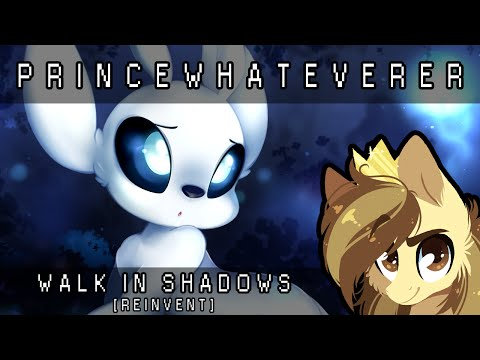 PrinceWhateverer - Walk in Shadows [REINVENT]