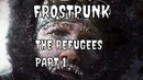 Frostpunk Gameplay The Refugees Part 1 strategy games
