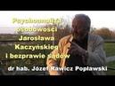 Psychoanaliza osobowości Jarosława Kaczyńskiego i bezprawie sądów dr hab Józef Rawicz Popławski