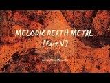 Melodic Death Metal Part V