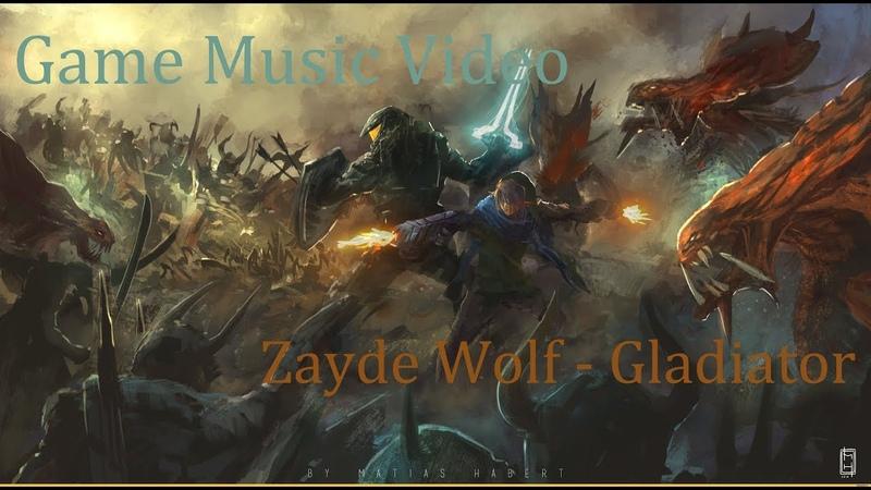 Game Music Video | Zayde Wolf - Gladiator
