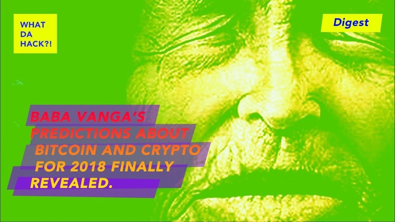 Baba Vangas Cryptocurrency Predictions For 2018 Finally Revealed