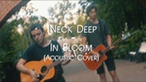 Neck Deep - In Bloom (Acoustic Cover)