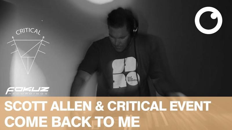 Critical Event Scott Allen - Come Back To Me [Fokuz Recordings]