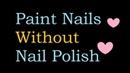 Paint Nails Without Nail Polish || DIY