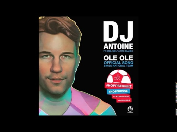 DJ Antoine feat. Karl Wolf Fito Blanko - Ole Ole [OFFICIAL SWISS WORLD CUP ANTHEM 2018]