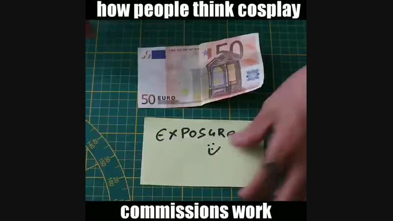 How people think cosplay commissions work. - cosplay props maker exposure