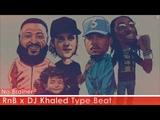 No Brainer - RnB x DJ Khaled Type Beat 2018