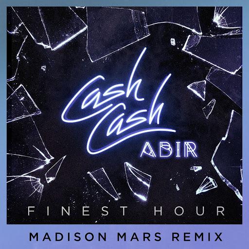Cash Cash альбом Finest Hour (feat. Abir) [Madison Mars Remix]