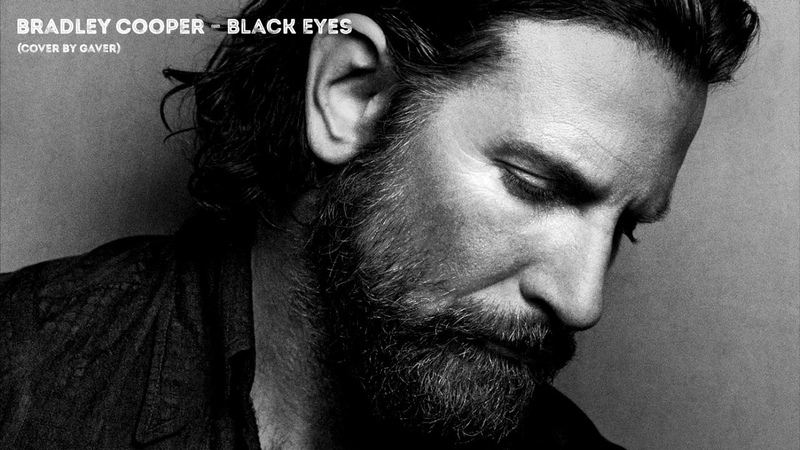 Bradley Cooper – Black Eyes (from A star is born) cover by me