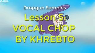 Dropgun Samples Lesson 5: VOCAL CHOP BY KHREBTO