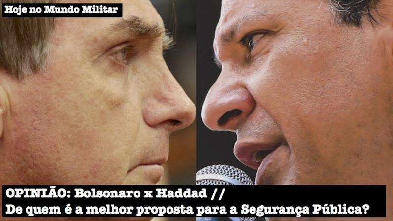 OPINIÃO Bolsonaro x Haddad - De quem é a melhor proposta para a Segurança Pública