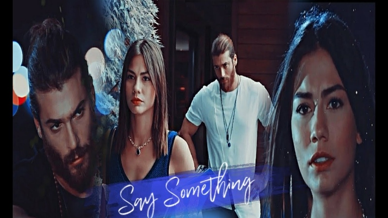 Can Sanem || Erkenci Kus - Say Something