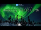 4K Amazing Planet Earth Nature Relaxation Journey Part IV + Calming Music 1.2HR Ambient Film