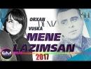 Orxan Deniz ft Vuska Deniz Mene Lazimsan 2017 YENİ AUDİO