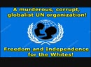 A murderous corrupt globalist UN organization Freedom and Independence for the Whites