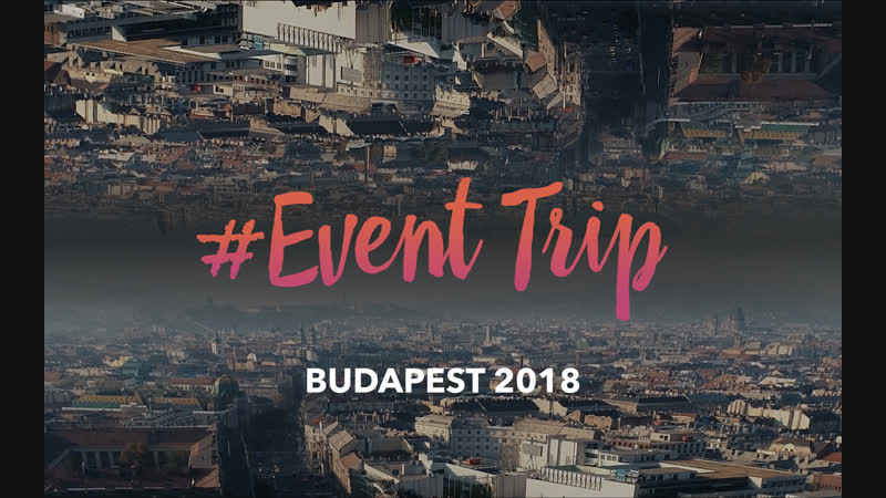 Event Trip aftermovie: Будапешт 2018 (Венгрия)