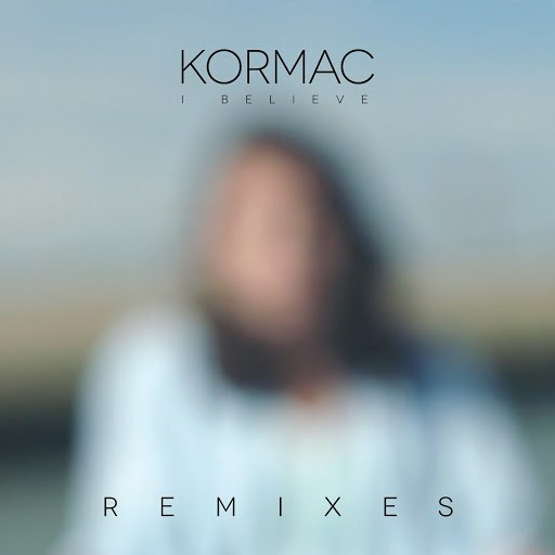 Kormac альбом I Believe (Remixes)