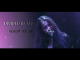 DIVIDED ISLAND - Ready To Die (Liveclip)