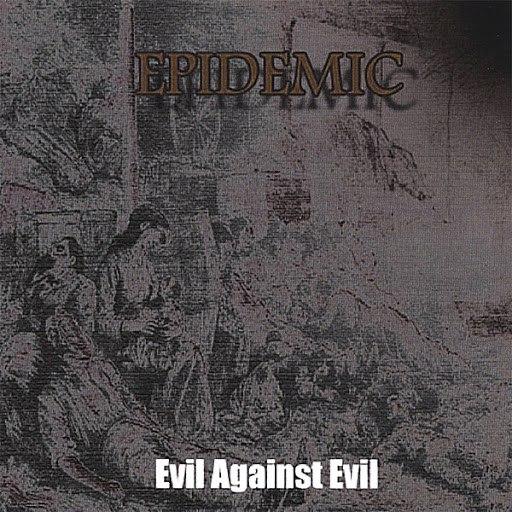 Epidemic альбом Evil Against Evil