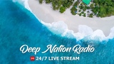 Deep Nation Radio 247 Music Live Stream Deep &amp Tropical House, Chill Out, Dance Music, EDM