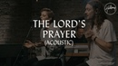 The Lord's Prayer Acoustic Hillsong Worship