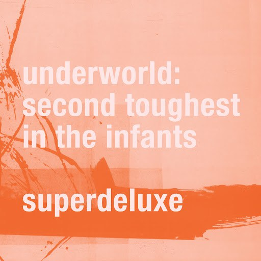 Underworld альбом Second Toughest In The Infants (Super Deluxe / Remastered)