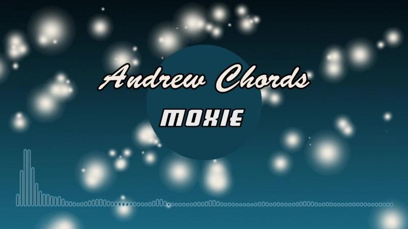 Andrew Chords - Moxie