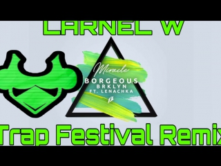 Borgeous & BRKLYN feat Lenachka - Miracle (LARNEL W Trap Festival Remix)