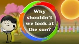 Why shouldn't we look at the sun It's AumSum Time