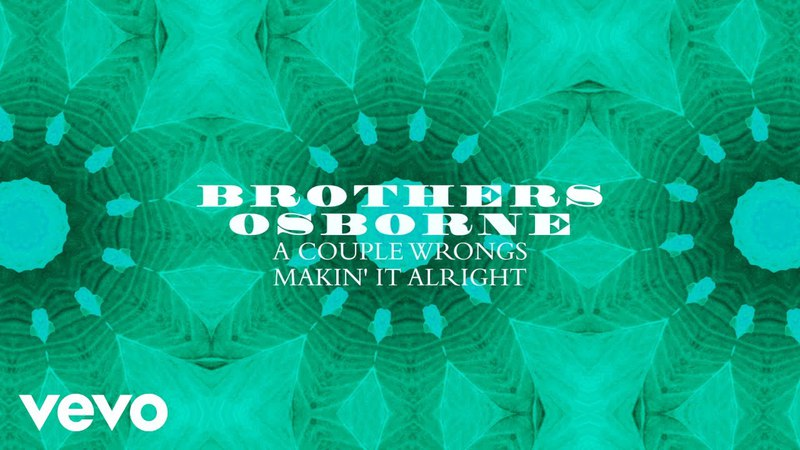 Brothers Osborne - A Couple Wrongs Makin' It Alright (Audio)