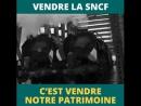 La SNCF Un bien commun construit et reconstruit par plusieurs générations de cheminots bientôt vendu à des financiers