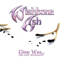 Wishbone Ash альбом Time Was (The Live Anthology)