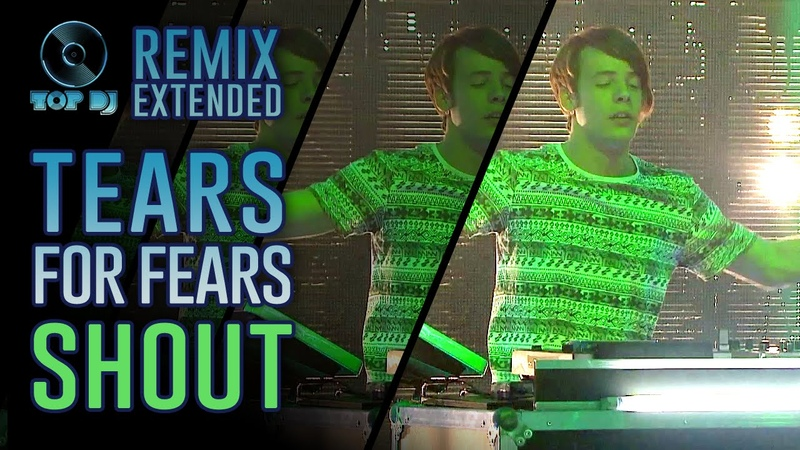 Tears For Fears Shout REMIX by Albert Marzinotto TOP DJ 2015
