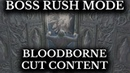Bloodborne Cut Content Boss Rush Mode Cut Chalice Dungeon Effect
