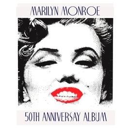 Marilyn Monroe альбом Marilyn Monroe 50th Anniversary Album
