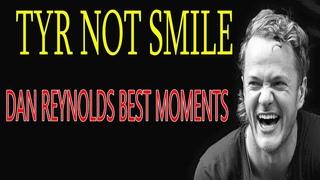 TRY NOT SMILE [DAN REYNOLDS BEST MOMENTS]