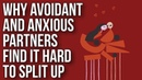 Why Avoidant and Anxious Partners Find It Hard to Split Up