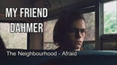 My Friend Dahmer afraid