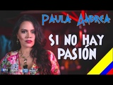 Paula Andrea - Si No Hay Pasi