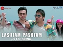 Lashtam Pashtam Title Song Lashtam Pashtam Samar V Vibhav R Gurpreet S KK Benny Dayal