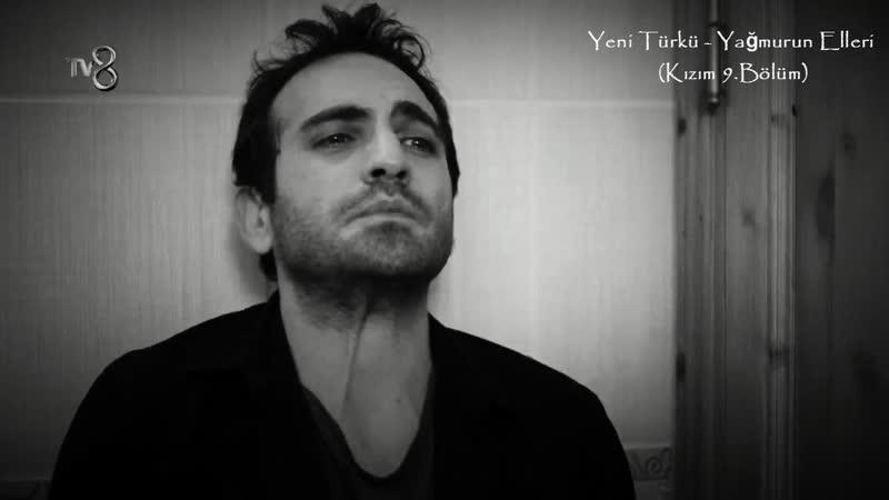 Yeni Türkü - Yağmurun Elleri (Kızım 9.Bölüm)