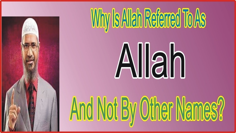 Why Is Allah Referred To As Allah | Dr.Zakir Naik Lecture